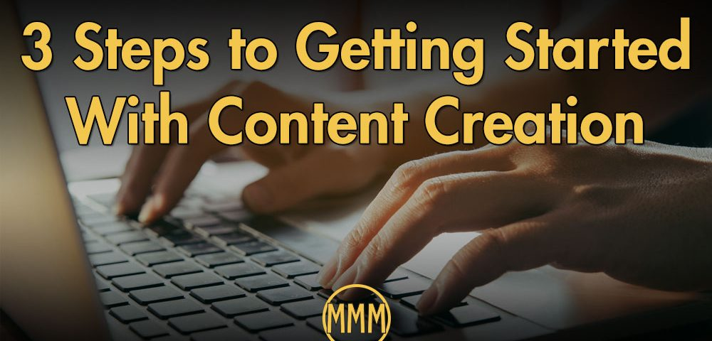 3 Steps to getting started with content creation