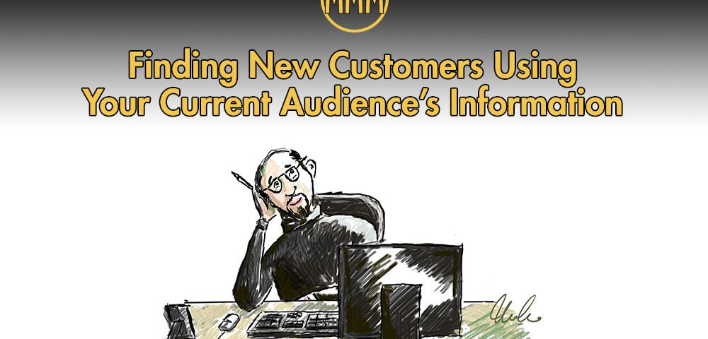 Finding New Customers Using Your Current Audience's Information