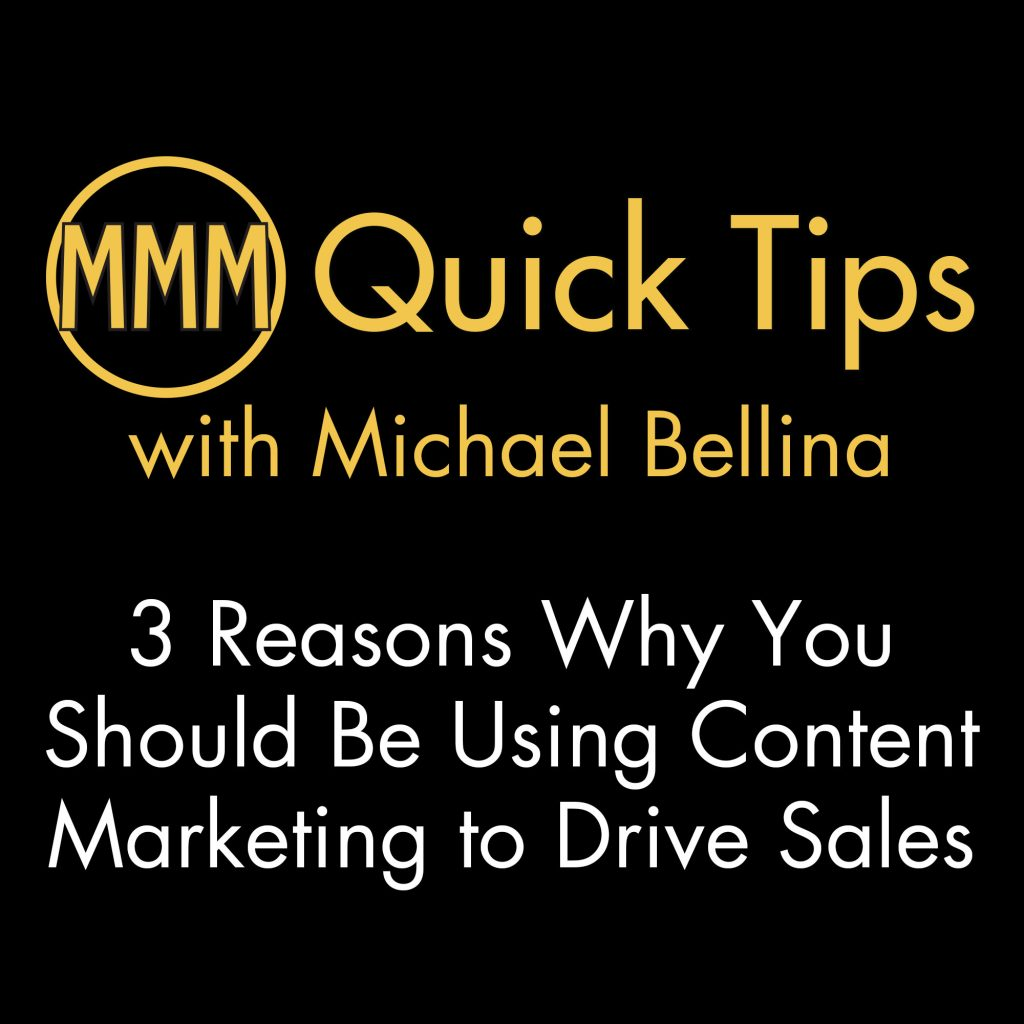 Quick Tip 34: 3 Reasons Why You Should Be Using Content Marketing to Drive Sales