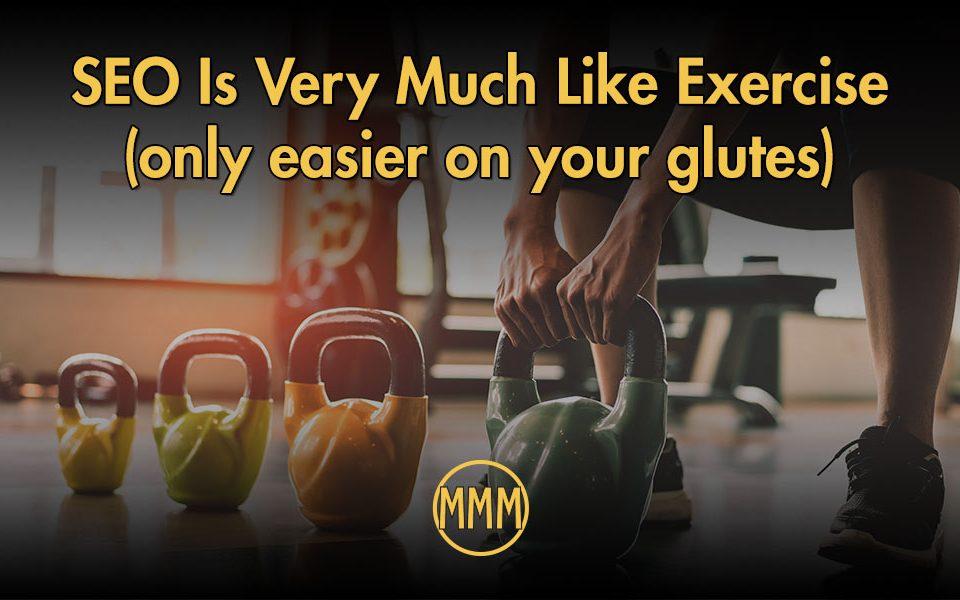 SEO is like exercise